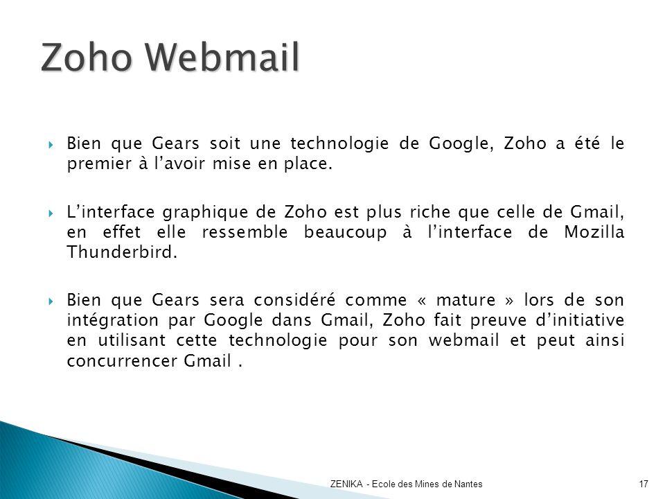 Bien que Gears soit une technologie de Google, Zoho a été le premier à lavoir mise en place. Linterface graphique de Zoho est plus riche que celle de