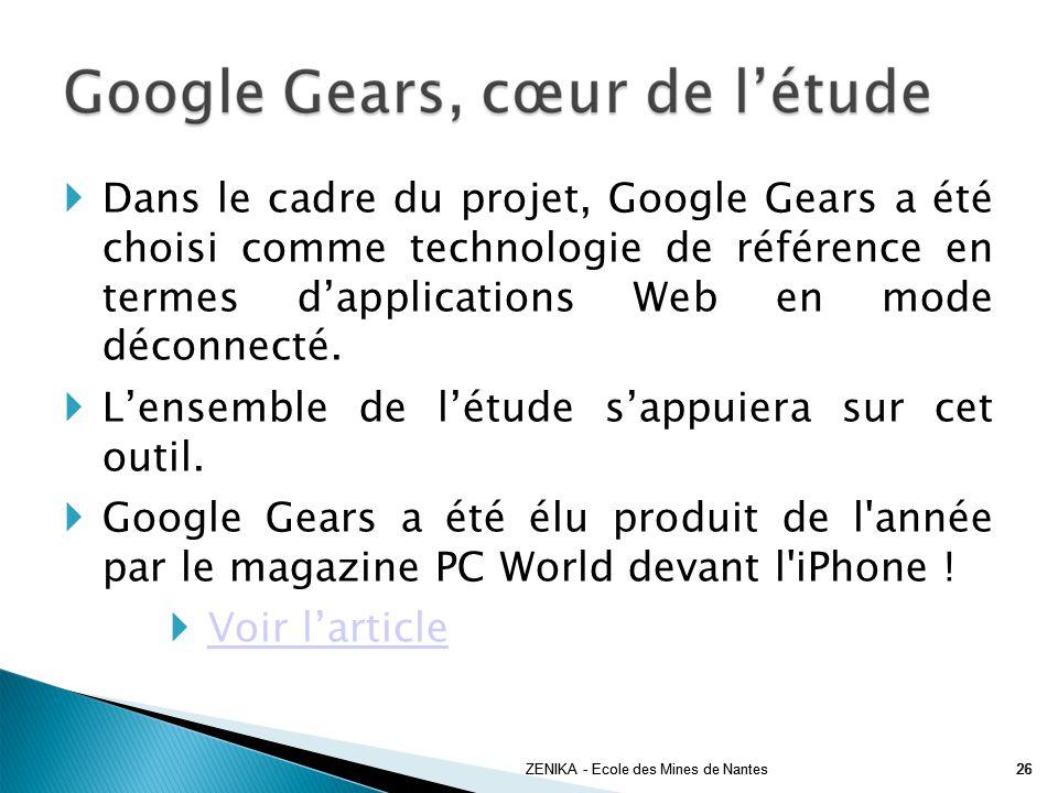 Dans le cadre du projet, Google Gears a été choisi comme technologie de référence en termes dapplications Web en mode déconnecté. Lensemble de létude