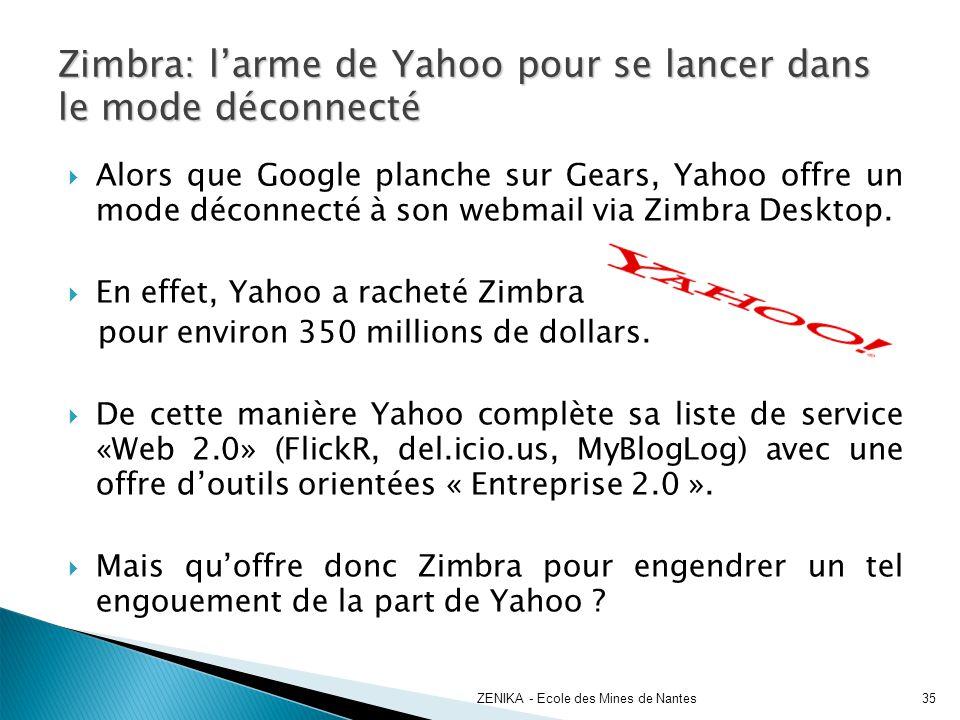 Alors que Google planche sur Gears, Yahoo offre un mode déconnecté à son webmail via Zimbra Desktop. En effet, Yahoo a racheté Zimbra pour environ 350