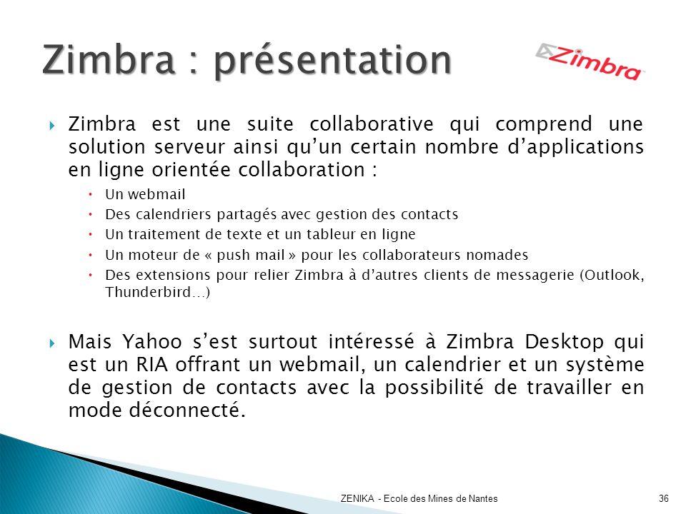 Zimbra est une suite collaborative qui comprend une solution serveur ainsi quun certain nombre dapplications en ligne orientée collaboration : Un webm