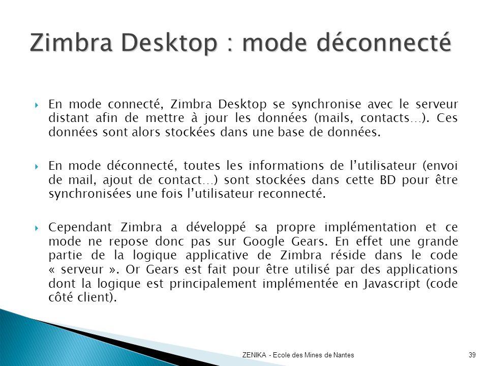 Zimbra Desktop : mode déconnecté 39ZENIKA - Ecole des Mines de Nantes En mode connecté, Zimbra Desktop se synchronise avec le serveur distant afin de