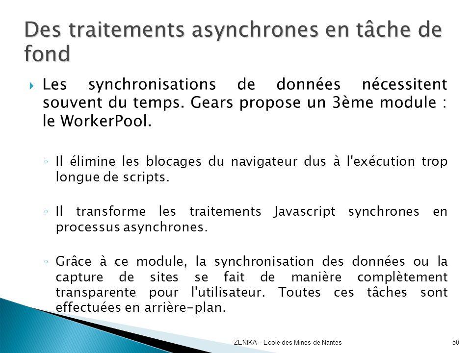 Des traitements asynchrones en tâche de fond Les synchronisations de données nécessitent souvent du temps. Gears propose un 3ème module : le WorkerPoo