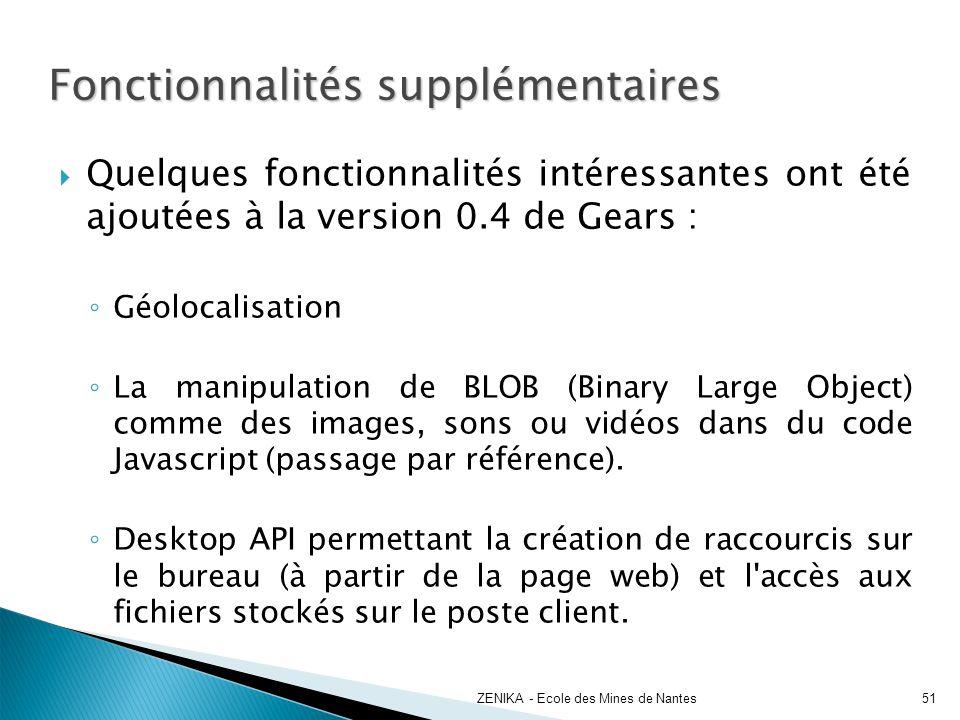 Fonctionnalités supplémentaires Quelques fonctionnalités intéressantes ont été ajoutées à la version 0.4 de Gears : Géolocalisation La manipulation de