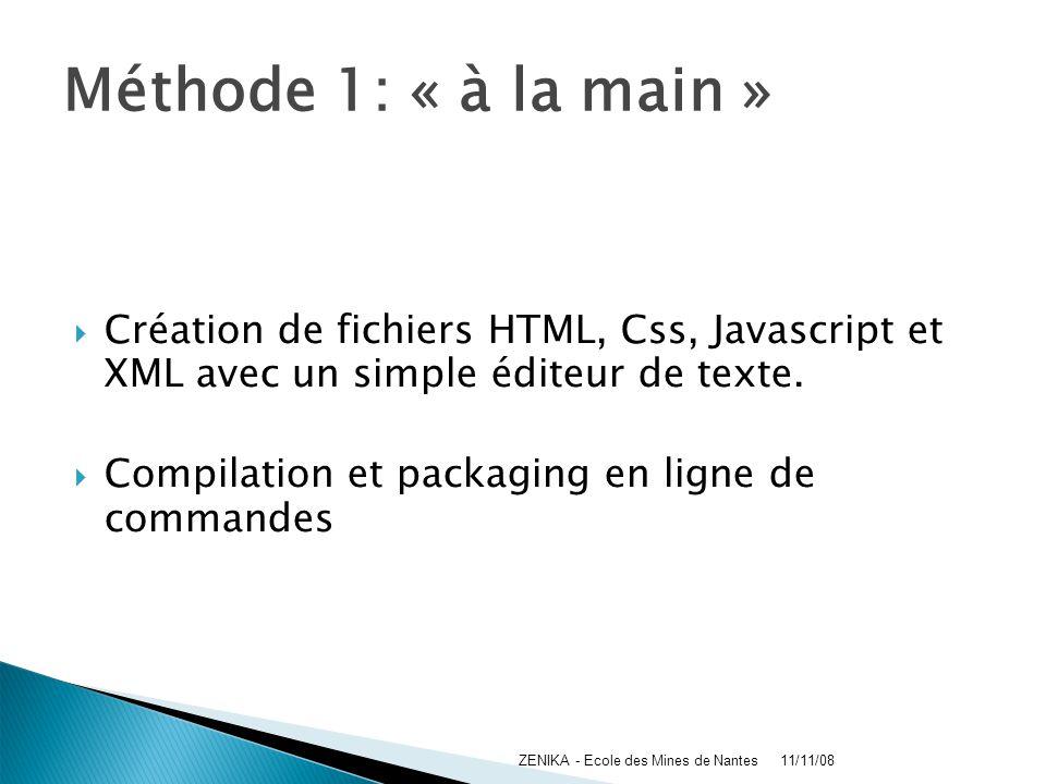Méthode 1: « à la main » Création de fichiers HTML, Css, Javascript et XML avec un simple éditeur de texte. Compilation et packaging en ligne de comma