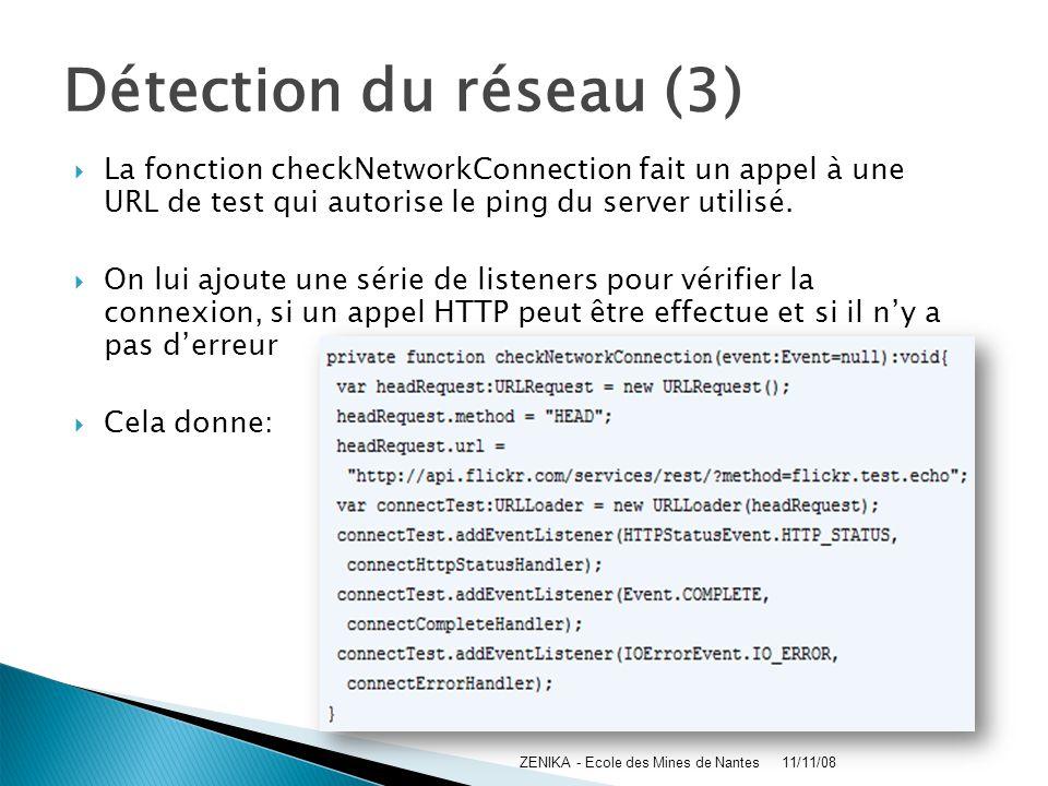 Détection du réseau (3) La fonction checkNetworkConnection fait un appel à une URL de test qui autorise le ping du server utilisé. On lui ajoute une s