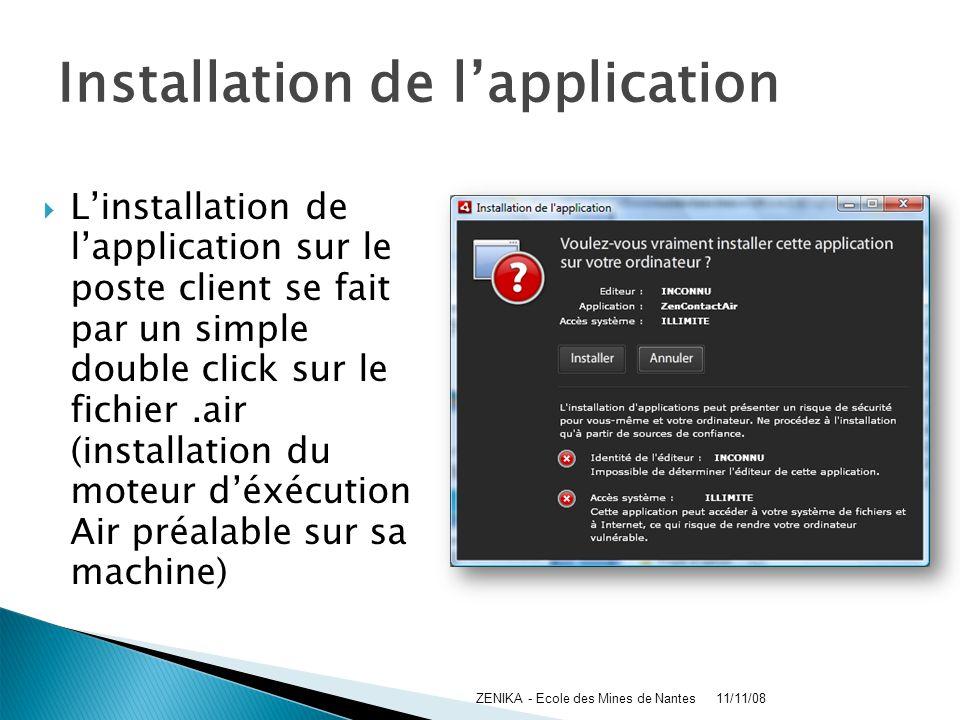 Installation de lapplication Linstallation de lapplication sur le poste client se fait par un simple double click sur le fichier.air (installation du