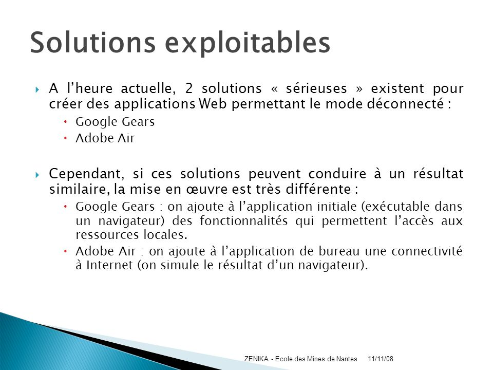 Solutions exploitables A lheure actuelle, 2 solutions « sérieuses » existent pour créer des applications Web permettant le mode déconnecté : Google Ge