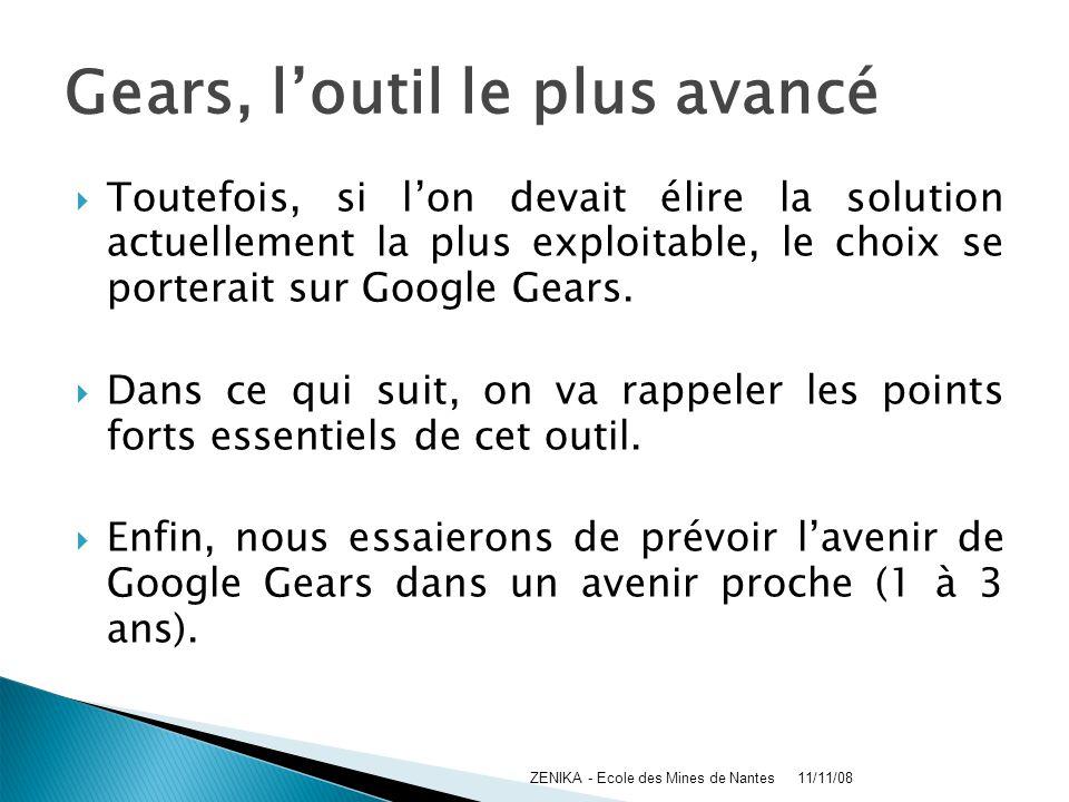 Gears, loutil le plus avancé Toutefois, si lon devait élire la solution actuellement la plus exploitable, le choix se porterait sur Google Gears. Dans