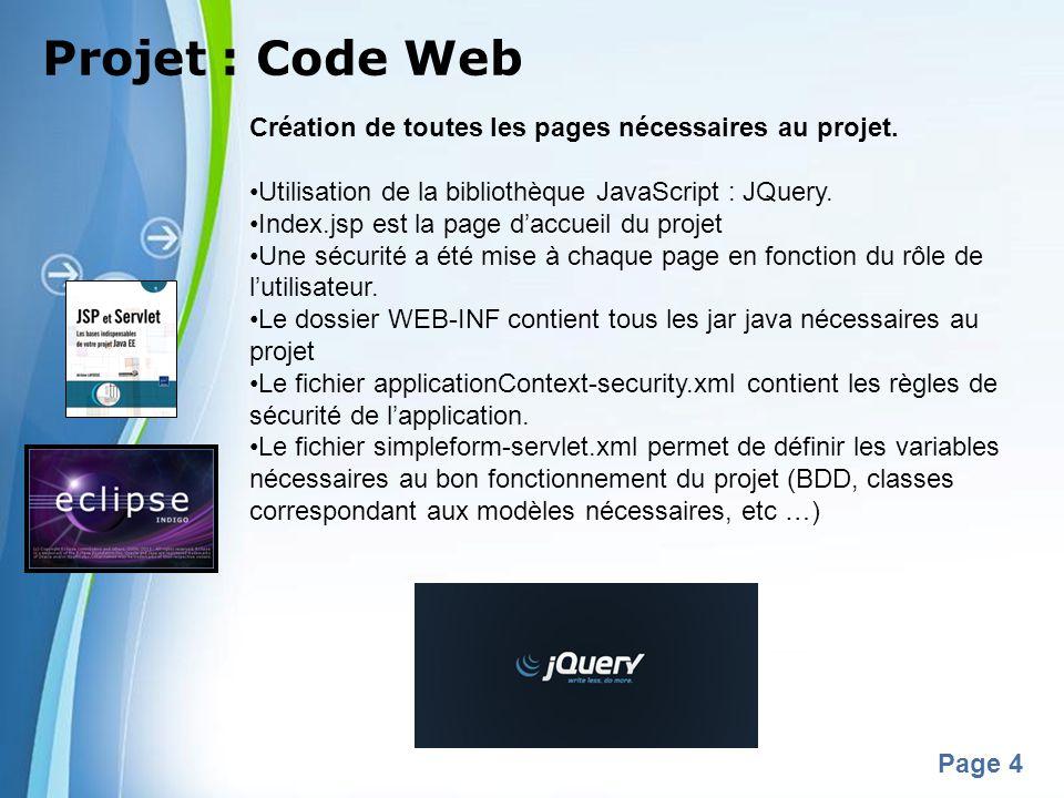 Powerpoint Templates Page 4 Projet : Code Web Création de toutes les pages nécessaires au projet. Utilisation de la bibliothèque JavaScript : JQuery.