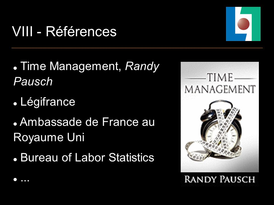 VIII - Références Time Management, Randy Pausch Légifrance Ambassade de France au Royaume Uni Bureau of Labor Statistics...