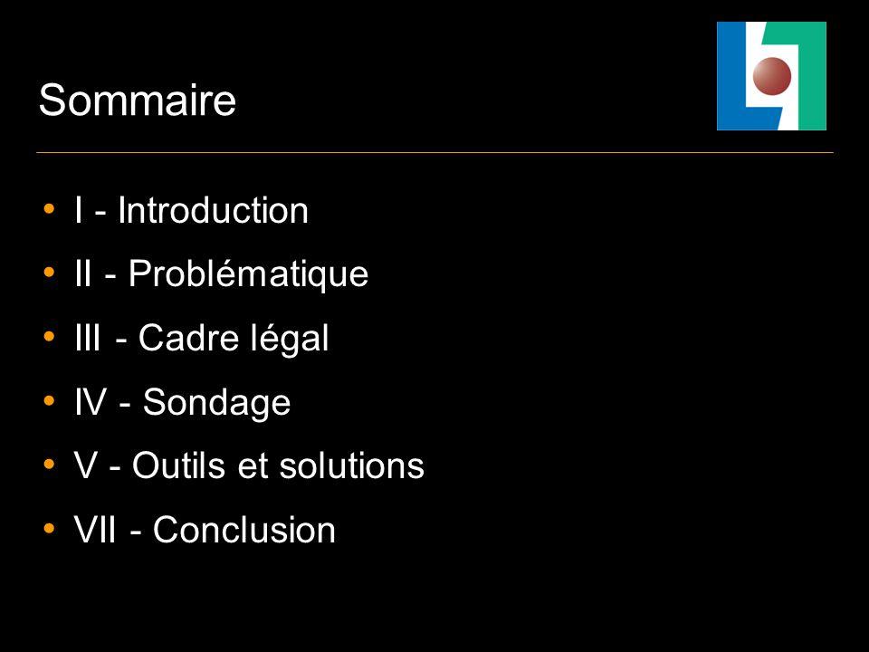 Sommaire I - Introduction II - Problématique III - Cadre légal IV - Sondage V - Outils et solutions VII - Conclusion