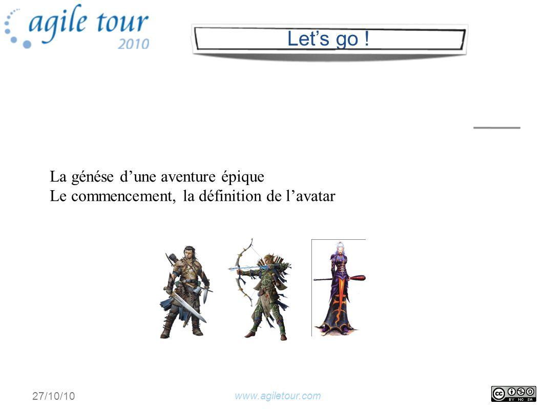www.agiletour.com 27/10/10 La génése dune aventure épique Le commencement, la définition de lavatar Lets go !