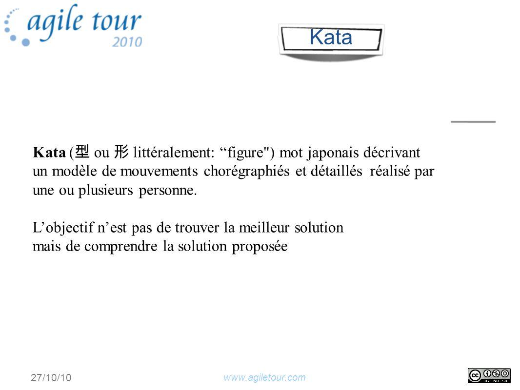 www.agiletour.com 27/10/10 Présentation dune solution Tout le monde doit pouvoir la reproduire à la fin de la présentation Interruption autorisée pour questionner sur la solution Kata