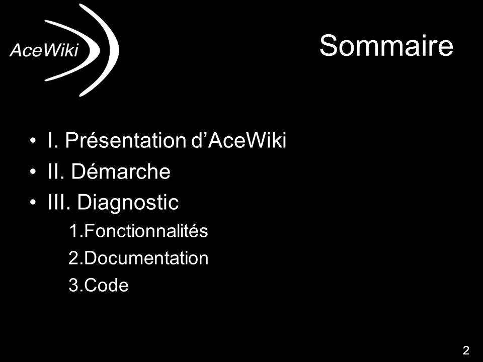 dfnd2 Sommaire I. Présentation dAceWiki II. Démarche III. Diagnostic 1.Fonctionnalités 2.Documentation 3.Code 2