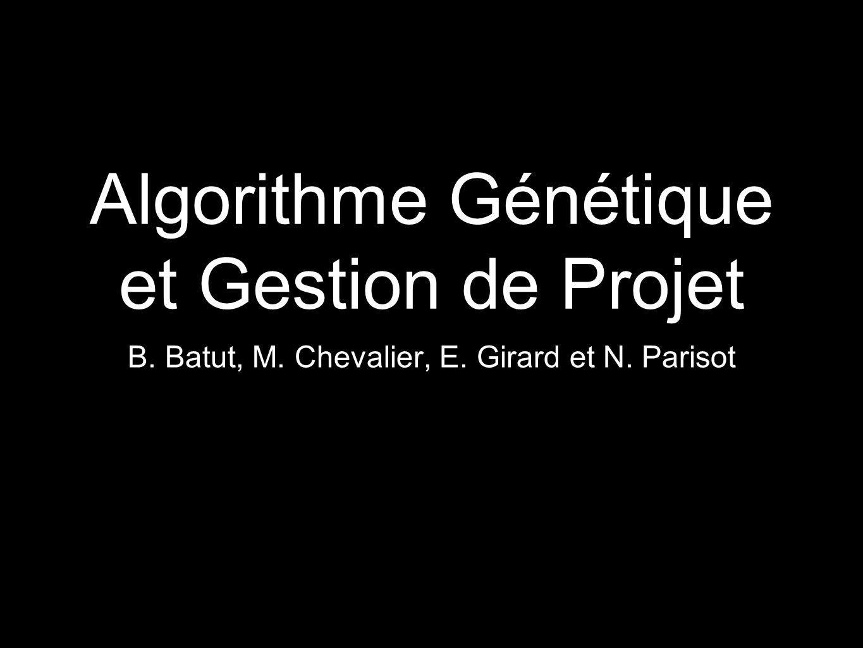 Algorithme Génétique et Gestion de Projet B. Batut, M. Chevalier, E. Girard et N. Parisot