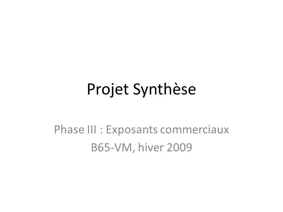 Projet Synthèse Phase III : Exposants commerciaux B65-VM, hiver 2009
