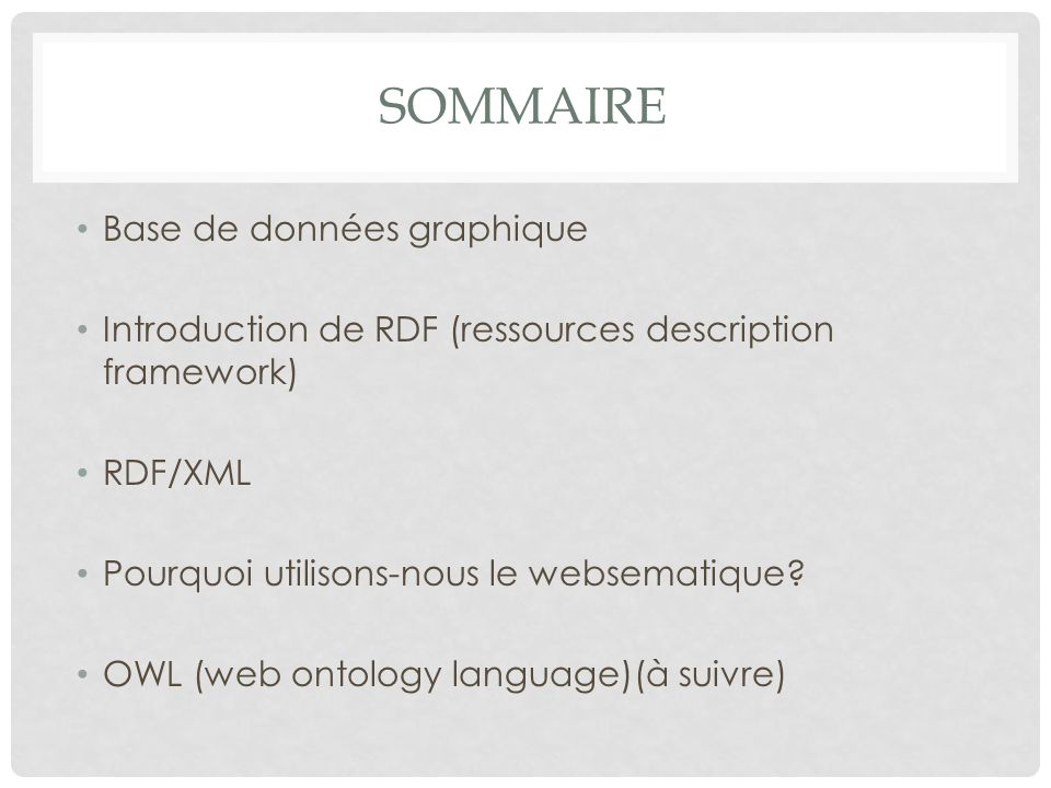 SOMMAIRE Base de données graphique Introduction de RDF (ressources description framework) RDF/XML Pourquoi utilisons-nous le websematique.
