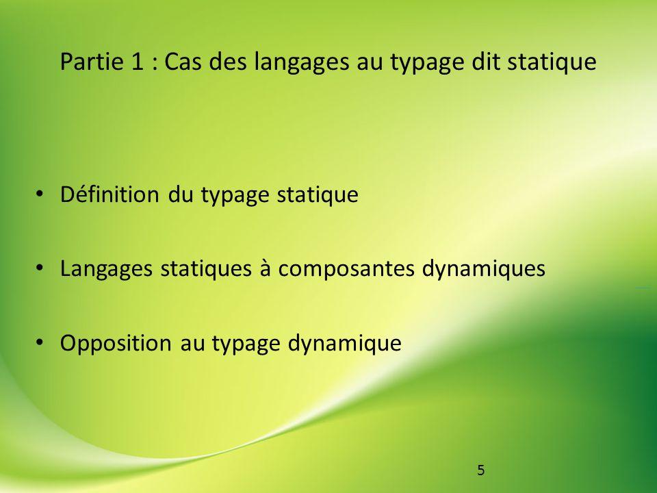 6 Partie 1 : Cas des langages au typage dit statique Avantage : erreurs relevées à/avant compilation Question : fiabilité indispensable ?
