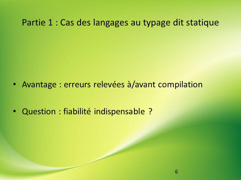 7 Partie 1 : Cas des langages au typage dit statique Avantage : optimisation de code et performances Question : rapidité nécessaire ?