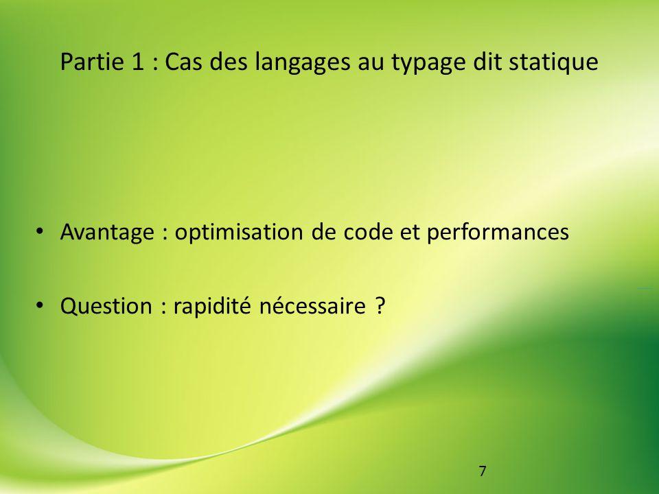 8 Partie 1 : Cas des langages au typage dit statique Inconvénient : code à ajouter manuellement pour transtyper une variable Complexifie la vie de développeurs avec moins dexpérience