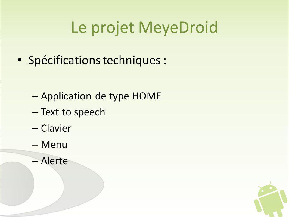 Le projet MeyeDroid Spécifications techniques : – Application de type HOME – Text to speech – Clavier – Menu – Alerte