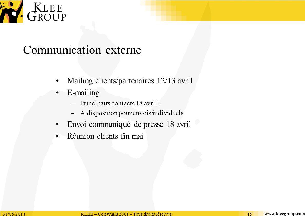 31/05/2014KLEE – Copyright 2001 – Tous droits réservés15 Communication externe Mailing clients/partenaires 12/13 avril E-mailing –Principaux contacts