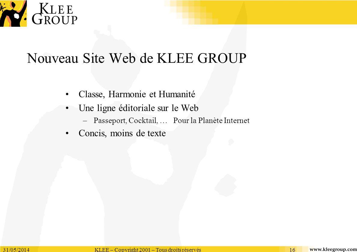 31/05/2014KLEE – Copyright 2001 – Tous droits réservés16 Nouveau Site Web de KLEE GROUP Classe, Harmonie et Humanité Une ligne éditoriale sur le Web –