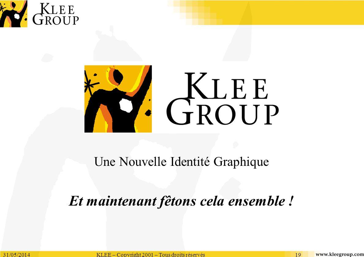 31/05/2014KLEE – Copyright 2001 – Tous droits réservés19 Une Nouvelle Identité Graphique Et maintenant fêtons cela ensemble !