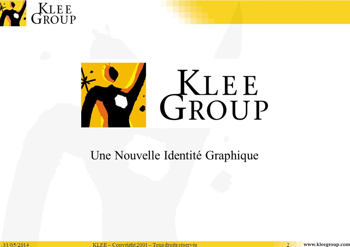 31/05/2014KLEE – Copyright 2001 – Tous droits réservés2 Une Nouvelle Identité Graphique