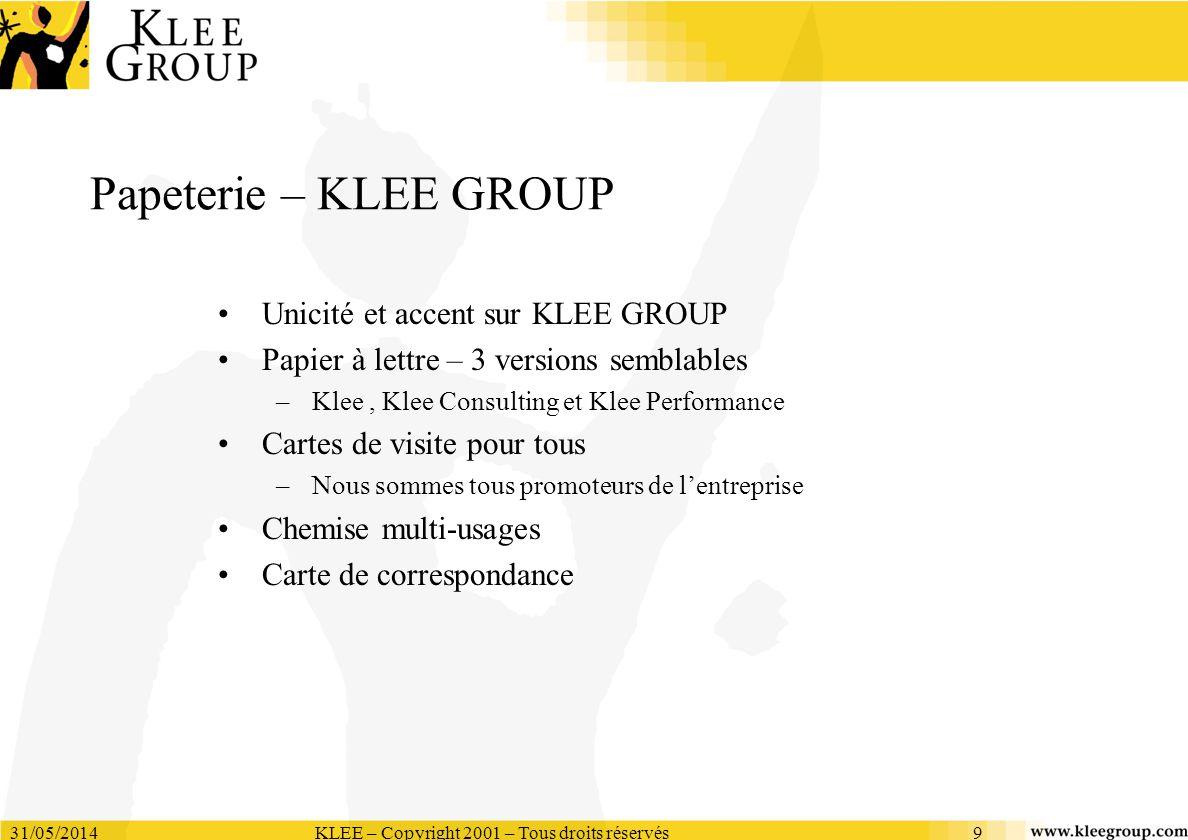 31/05/2014KLEE – Copyright 2001 – Tous droits réservés9 Papeterie – KLEE GROUP Unicité et accent sur KLEE GROUP Papier à lettre – 3 versions semblable