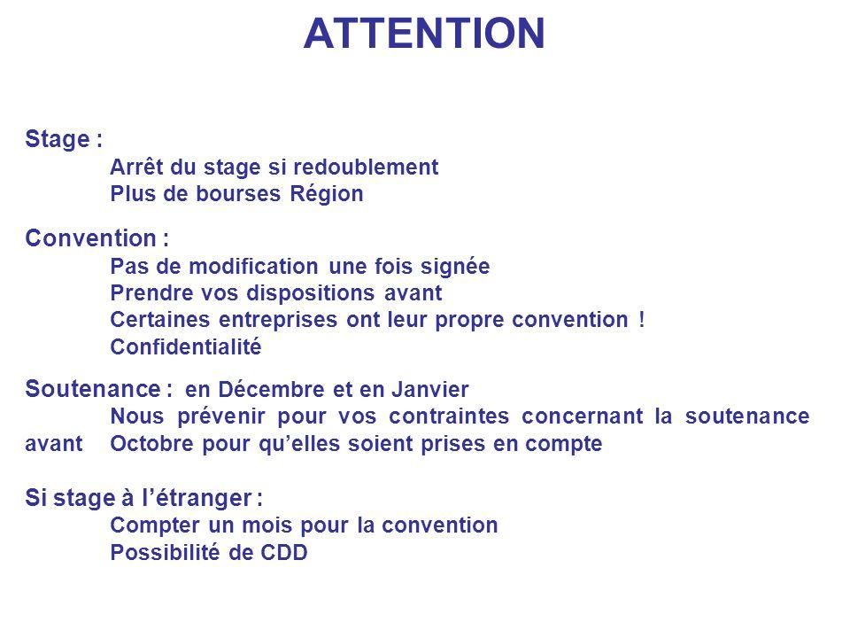 ATTENTION Stage : Arrêt du stage si redoublement Plus de bourses Région Convention : Pas de modification une fois signée Prendre vos dispositions avan