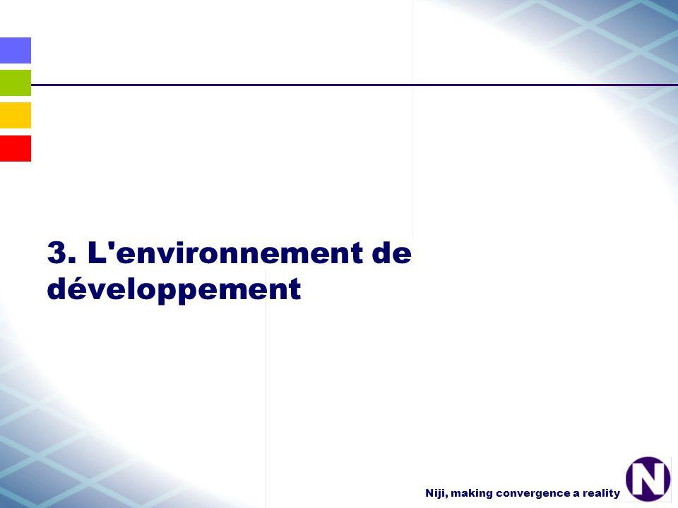 Niji, making convergence a reality 3. L environnement de développement