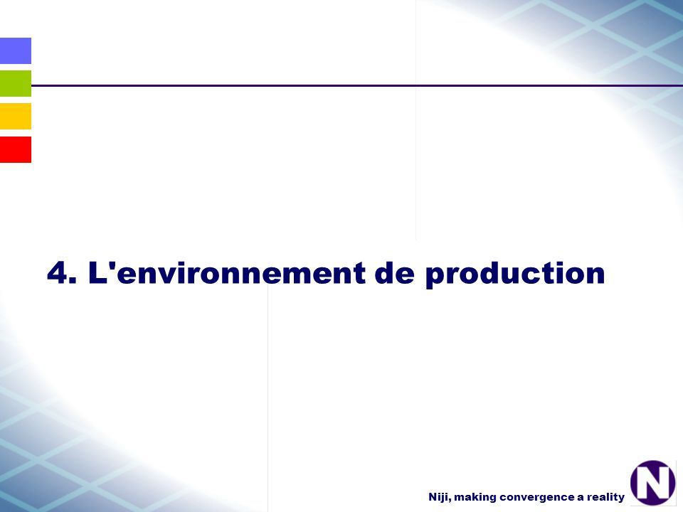Niji, making convergence a reality 4. L environnement de production