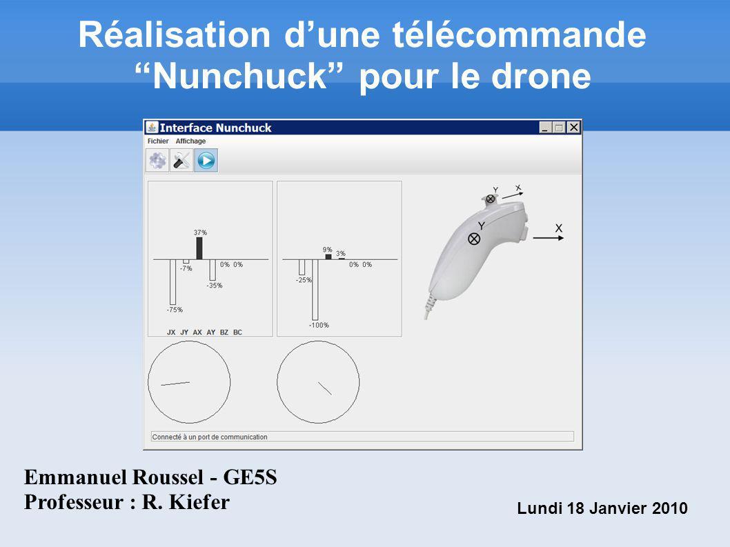 Réalisation dune télécommande Nunchuck pour le drone Emmanuel Roussel - GE5S Professeur : R. Kiefer Lundi 18 Janvier 2010