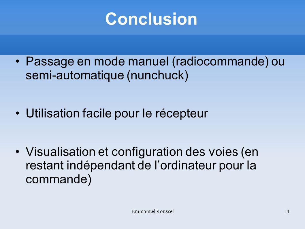 Conclusion Passage en mode manuel (radiocommande) ou semi-automatique (nunchuck) Utilisation facile pour le récepteur Visualisation et configuration d