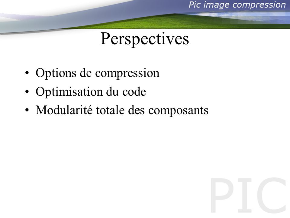 Perspectives Options de compression Optimisation du code Modularité totale des composants