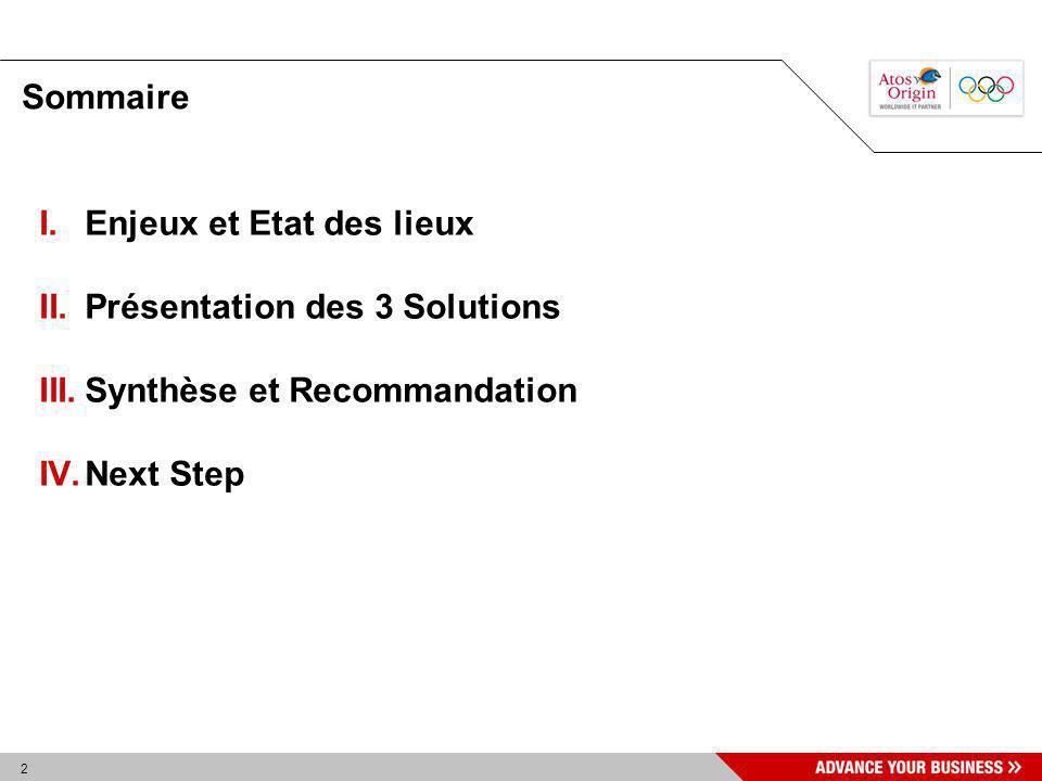 2 Sommaire I.Enjeux et Etat des lieux II.Présentation des 3 Solutions III.Synthèse et Recommandation IV.Next Step