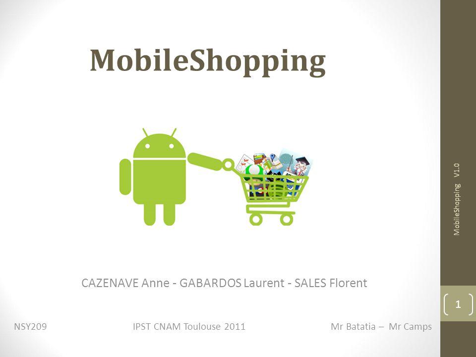 MobileShopping CAZENAVE Anne - GABARDOS Laurent - SALES Florent NSY209 IPST CNAM Toulouse 2011 Mr Batatia – Mr Camps MobileShopping V1.0 1