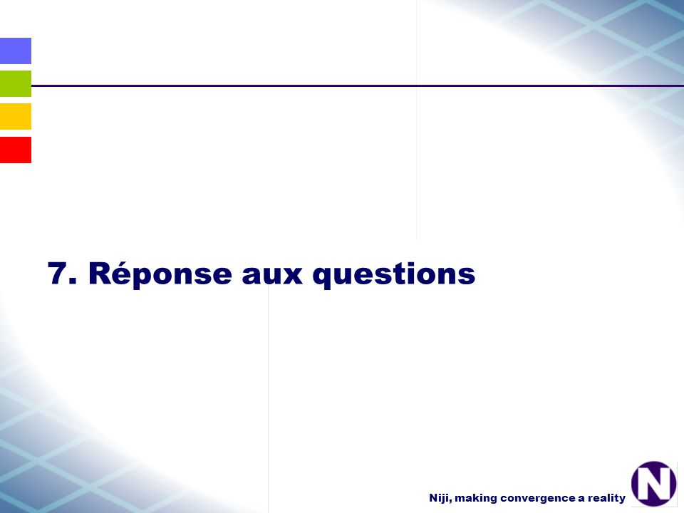 Niji, making convergence a reality 7. Réponse aux questions