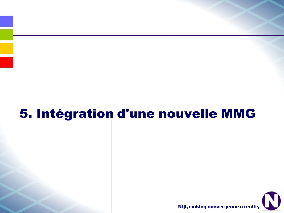 Niji, making convergence a reality 5. Intégration d une nouvelle MMG