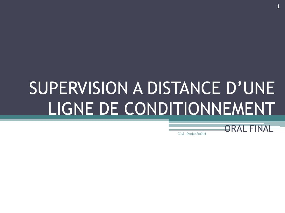 SUPERVISION A DISTANCE DUNE LIGNE DE CONDITIONNEMENT ORAL FINAL 1 CIAI - Projet Socket