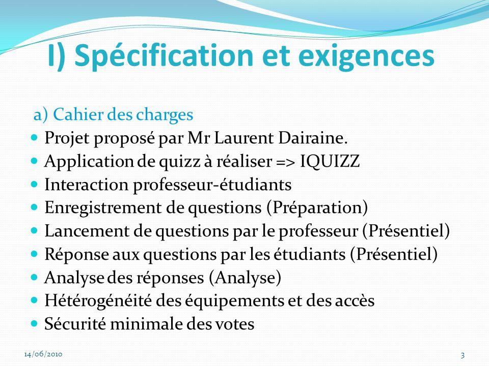 I) Spécification et exigences a) Cahier des charges Projet proposé par Mr Laurent Dairaine.