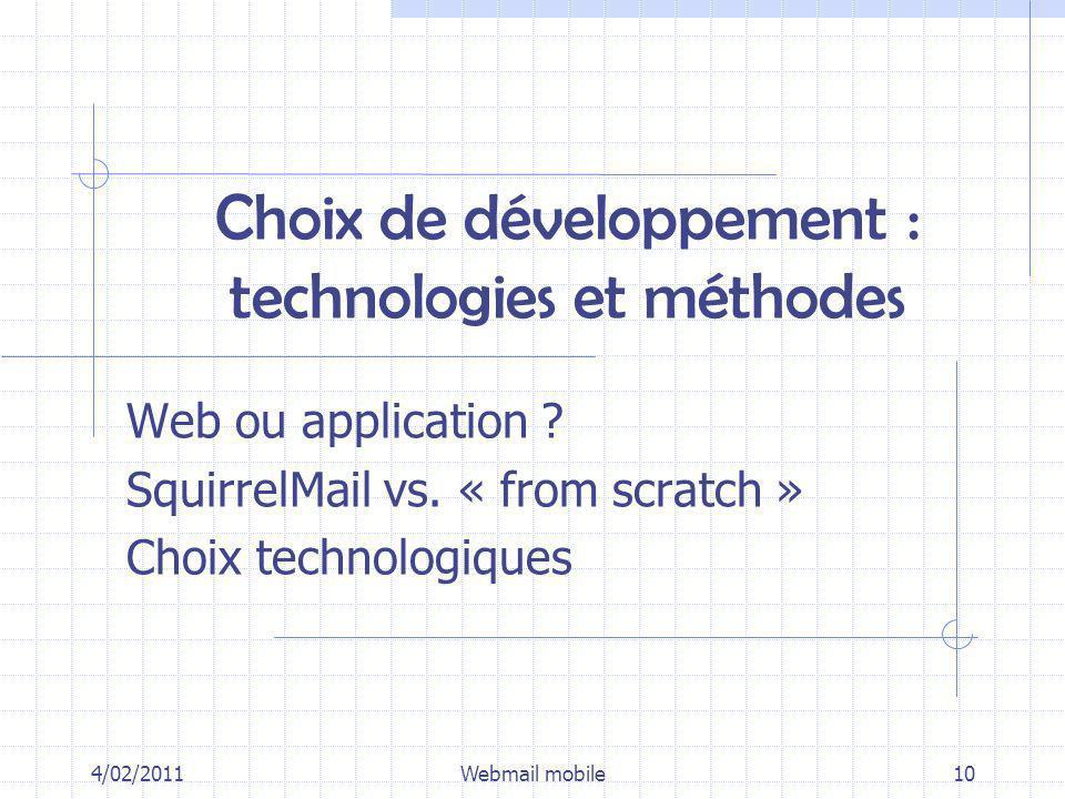 Choix de développement : technologies et méthodes Web ou application ? SquirrelMail vs. « from scratch » Choix technologiques 4/02/2011Webmail mobile1