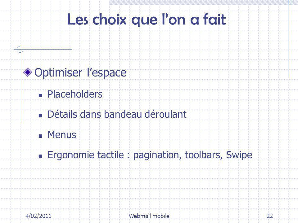 Les choix que lon a fait Optimiser lespace Placeholders Détails dans bandeau déroulant Menus Ergonomie tactile : pagination, toolbars, Swipe 4/02/2011Webmail mobile22