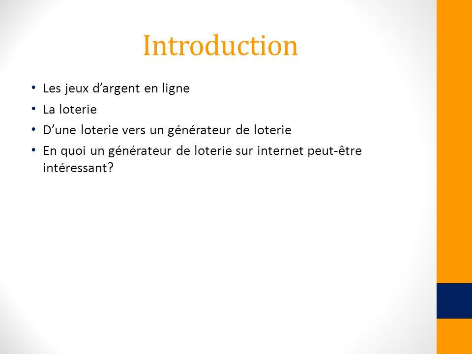 Introduction Les jeux dargent en ligne La loterie Dune loterie vers un générateur de loterie En quoi un générateur de loterie sur internet peut-être i