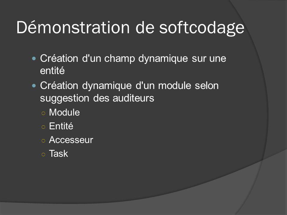 Démonstration de softcodage Création d un champ dynamique sur une entité Création dynamique d un module selon suggestion des auditeurs Module Entité Accesseur Task