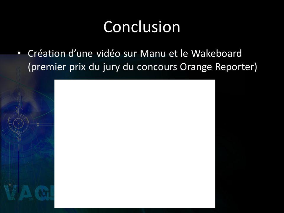 Conclusion Création dune vidéo sur Manu et le Wakeboard (premier prix du jury du concours Orange Reporter)