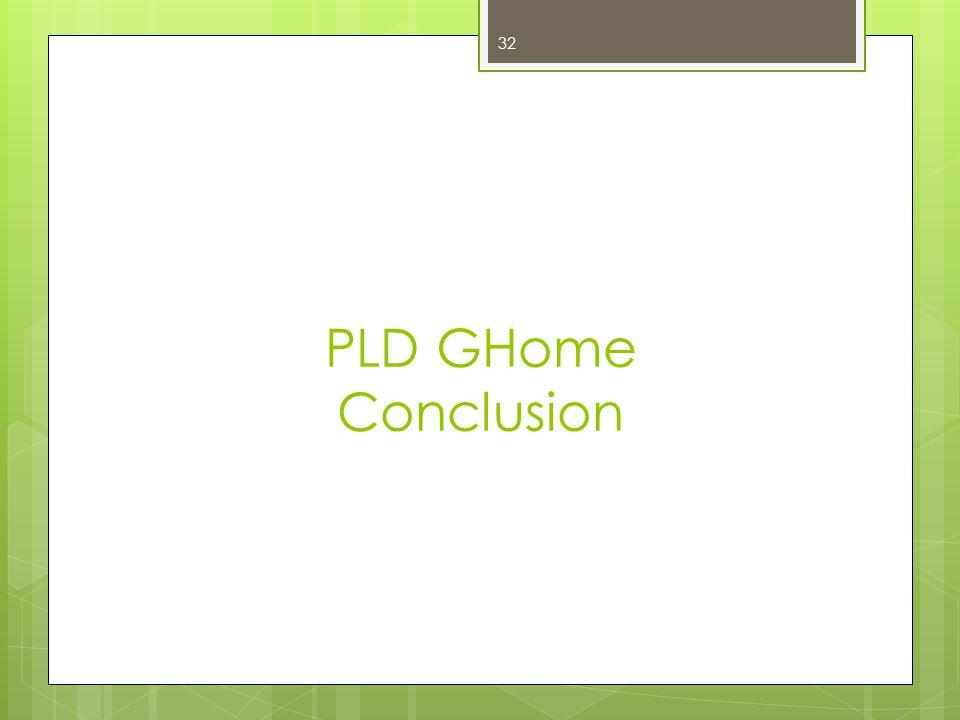 PLD GHome Conclusion 32
