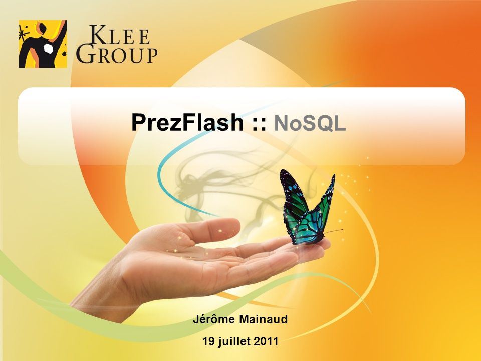 © Klee Group Prez Flash NoSQL Jérôme Mainaud « NoSQL is like sex for teenagers: everybody is talking about it but few have actually gone for it.