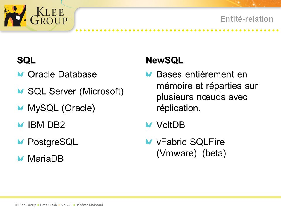 © Klee Group Prez Flash NoSQL Jérôme Mainaud Entité-relation SQL Oracle Database SQL Server (Microsoft) MySQL (Oracle) IBM DB2 PostgreSQL MariaDB NewS